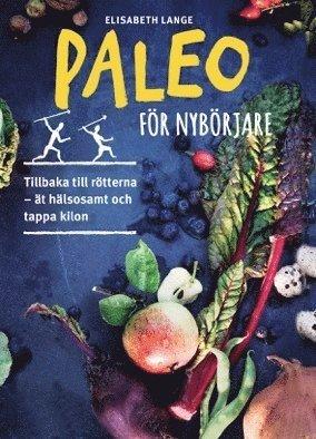 bokomslag Paleo för nybörjare : tillbaka till rötterna - ät hälsosamt och tappa kilon