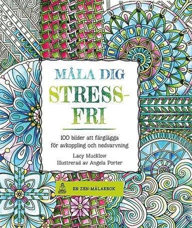 bokomslag Måla dig stressfri : 100 bilder att färglägga för avkoppling och nedvarvning