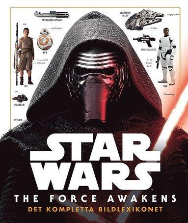 bokomslag Star Wars. The Force Awakens : det kompletta bildlexikonet