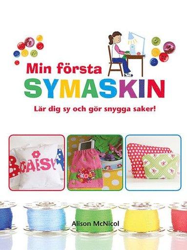 bokomslag Min första symaskin : lär dig sy och gör snygga saker!