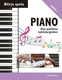 bokomslag Börja spela piano : den perfekta nybörjarguiden