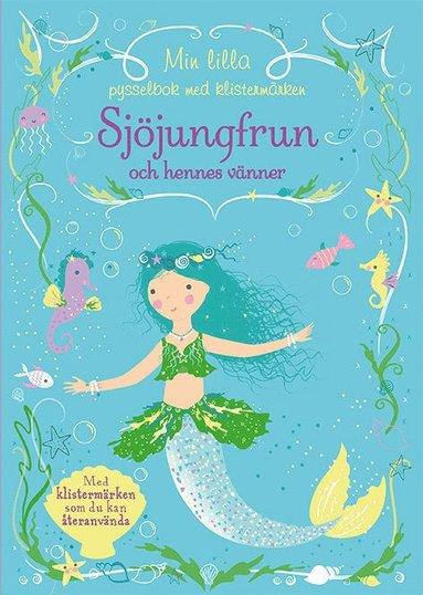 bokomslag Min lilla pysselbok med klistermärken : sjöjungfrun och hennes vänner