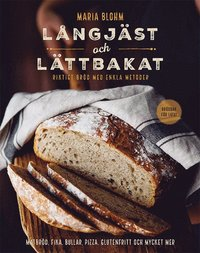 bokomslag Långjäst och lättbakat : riktigt bröd med enkla metoder