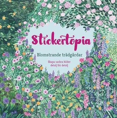 bokomslag Stickertopia : blomstrande trädgårdar