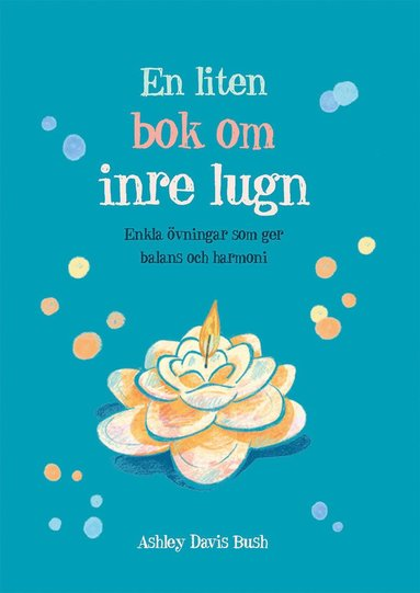bokomslag En liten bok om inre lugn : enkla övningar som ger balans och harmoni