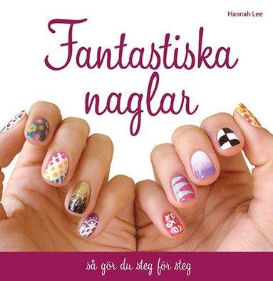 bokomslag Fantastiska naglar : så gör du steg för steg