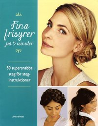 bokomslag Fina frisyrer på 5 minuter : 50 supersnabba steg för steg-instruktioner