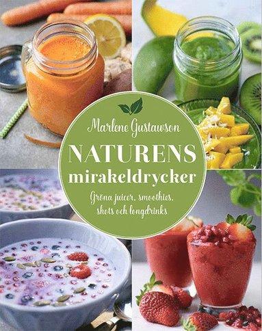 bokomslag Naturens mirakeldrycker : gröna juicer, smoothies, shots och longdrinks