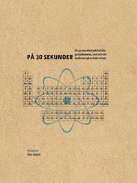bokomslag Grundämnen på 30 sekunder : de 50 mest betydelsefulla grundämnena, vart och ett beskrivet på en halv minut