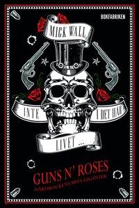 Inte i det här livet : Guns N' Roses - hårdrockens sista giganter
