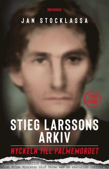 bokomslag Stieg Larssons arkiv : nyckeln till Palmemordet