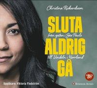 bokomslag Sluta aldrig gå : från gatan i Sao Paulo till Vindeln i Norrland