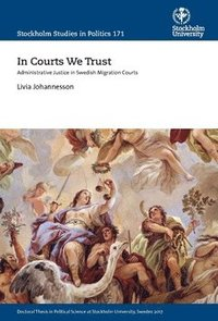 bokomslag In courts we trust : administrative justice in swedish migration courts