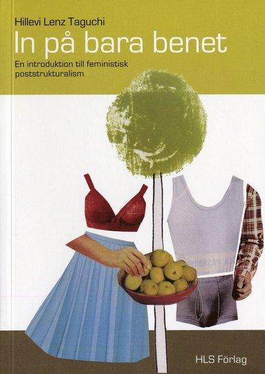 bokomslag In på bara benet : en introduktion till feministisk poststrukturalism