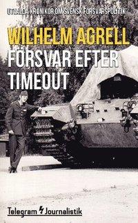 bokomslag Försvar efter timeout : utvalda krönikor om svensk försvarspolitik