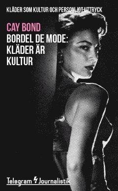 bokomslag Bordel de mode : kläder som kultur och personligt uttryck - Kläder är kultur