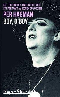 "bokomslag Boy, O""Boy: ""Kill the bitches and stay clever"" : ett porträtt av ikonen Boy George"