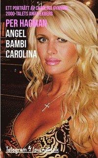 bokomslag Angel Bambi Carolina : ett porträtt av Carolina Gynning, 2000-talets Anita Ekberg