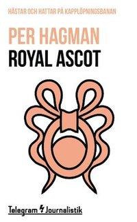 bokomslag Royal Ascot : Hästar och hattar på kapplöpningsbanan