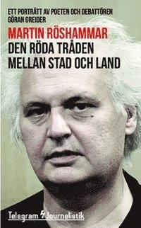 bokomslag Den röda tråden mellan stad och land : ett porträtt av poeten och debattören Göran Greider