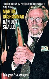 bokomslag Han den snälle : ett porträtt av tv-profilen och journalisten Arne Weise