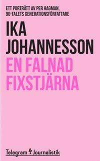 bokomslag En falnad fixstjärna : ett porträtt av Per Hagman, 90-talets generationsförfattare