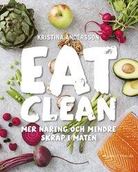 bokomslag Eat clean : mer näring och mindre skräp i maten