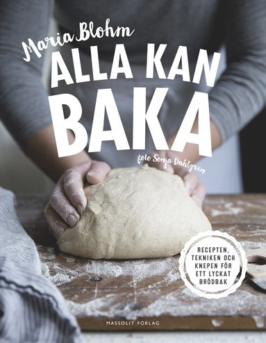 bokomslag Alla kan baka : recepten, tekniken och knepen för ett lyckat brödbak