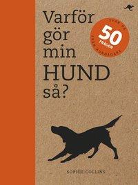 bokomslag Varför gör min hund så? : svar på 50 frågor från hundägare