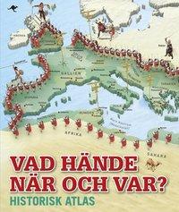 bokomslag Vad hände när och var? : historisk atlas