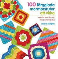 bokomslag 100 färgglada mormorsrutor att virka