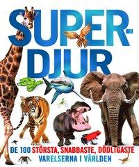 Superdjur : de 100 största, snabbaste, dödligaste varelserna i världen
