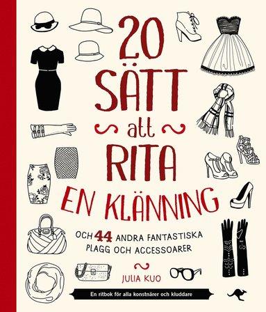 bokomslag 20 sätt att rita en klänning : och 44 andra fantastiska plagg och accessoar