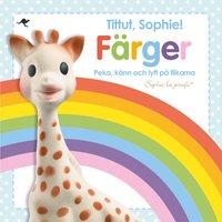 bokomslag Tittut, Sophie! Färger - peka, känn och lyft på flikarna