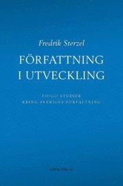 bokomslag Författning i utveckling : tjugo studier kring Sveriges författning