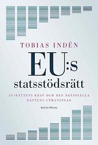 bokomslag EU:s statsstödsrätt : EU-rättens krav och den nationella rättens utmaningar