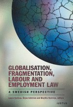 bokomslag Globalisation, fragmentation, labour and employment law : a swedish perspective
