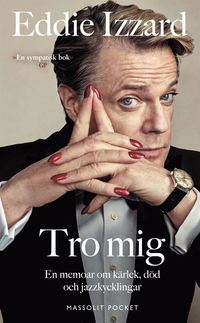 bokomslag Tro mig : en memoar om kärlek, död och jazzkycklingar