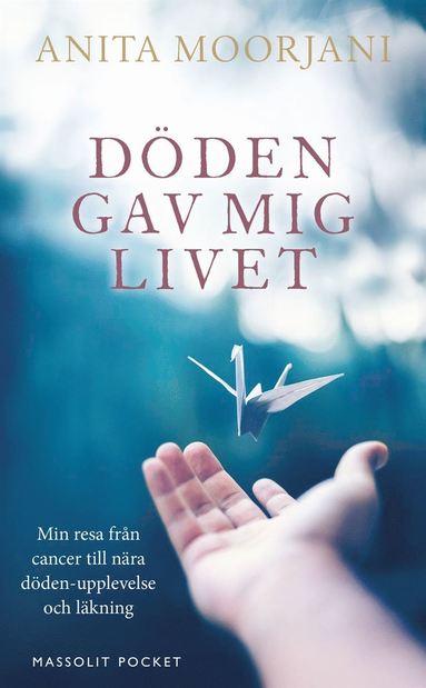 bokomslag Döden gav mig livet : min resa från cancer till nära döden-upplevelse och läkning