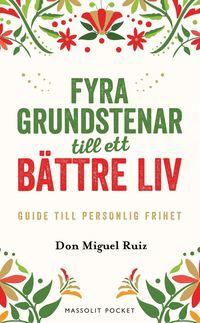 bokomslag Fyra grundstenar till ett bättre liv : Guide till personlig frihet