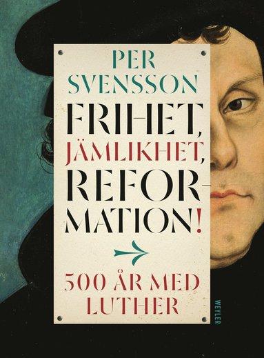 bokomslag Frihet, jämlikhet, reformation! : 500 år med Luther