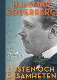 bokomslag Lusten och ensamheten : en biografi över Hjalmar Söderberg