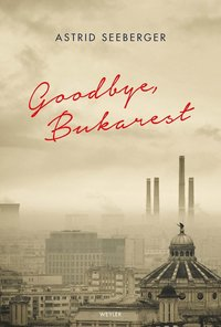 bokomslag Goodbye, Bukarest