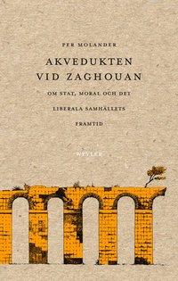 bokomslag Akvedukten vid Zaghouan. Om stat, moral och det liberala samhällets framtid