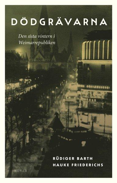 bokomslag Dödgrävarna : Den sista vintern i Weimarrepubliken