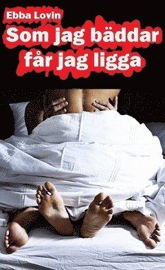 bokomslag Som jag bäddar får jag ligga : en härligt erotisk novell om hur Sara får ligga mycket i sitt äktenskap