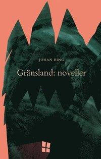 bokomslag Gränsland: noveller