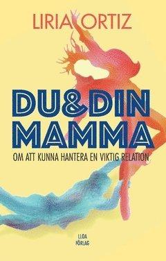 bokomslag Du och din mamma : om att kunna hantera en viktig relation