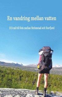 bokomslag En vandring mellan vatten : 213 mil till fots mellan Strömstad och Storfjord