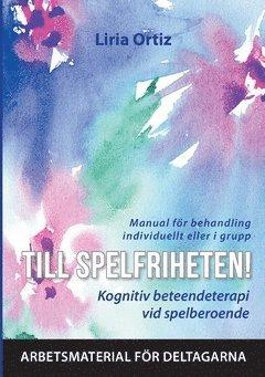 bokomslag Till spelfriheten! : kognitiv beteendeterapi vid spelberoende - manual för behandling individuellt eller i grupp - arbetsmaterial för deltagarna